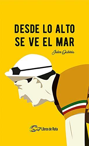 Desde lo alto se ve el mar - Julen Gabiria Lara - Libros de ciclismo